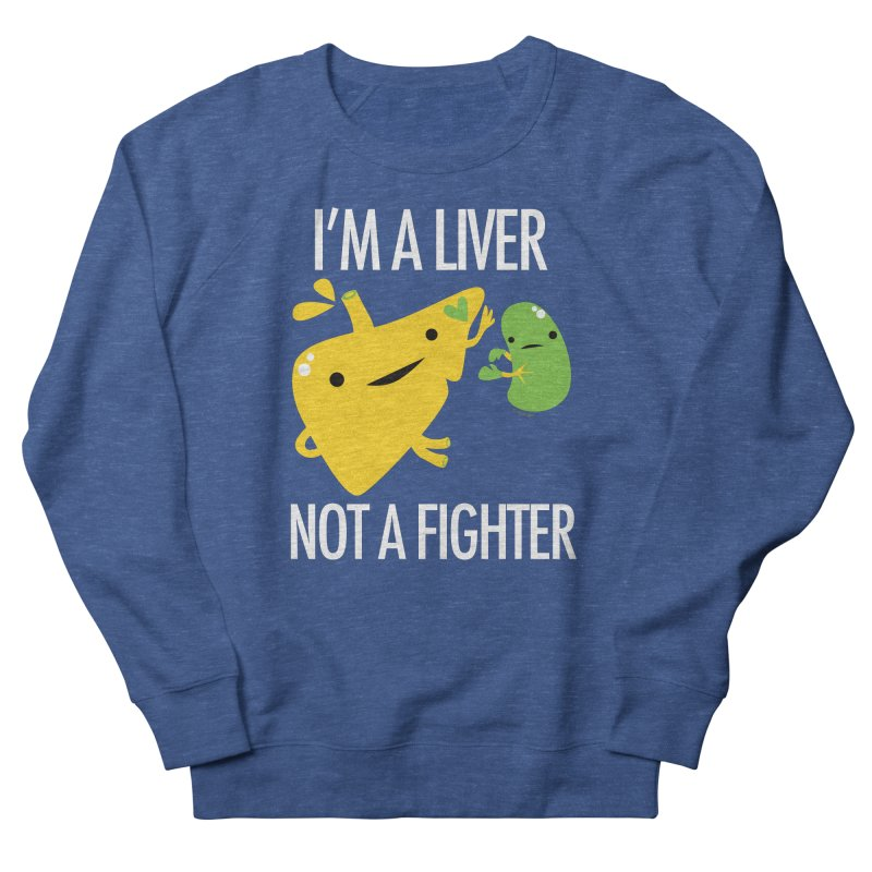 I'm a Liver Not a Fighter Men's Sweatshirt by I Heart Guts