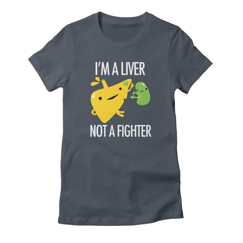 I'm a Liver Not a Fighter Women's T-Shirt by I Heart Guts