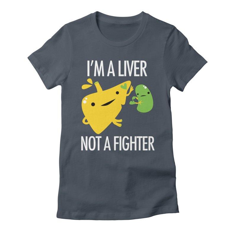 I'm a Liver Not a Fighter Women's T-Shirt by I Heart Guts