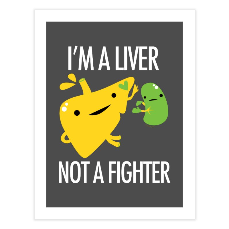 I'm a Liver Not a Fighter Home Fine Art Print by I Heart Guts
