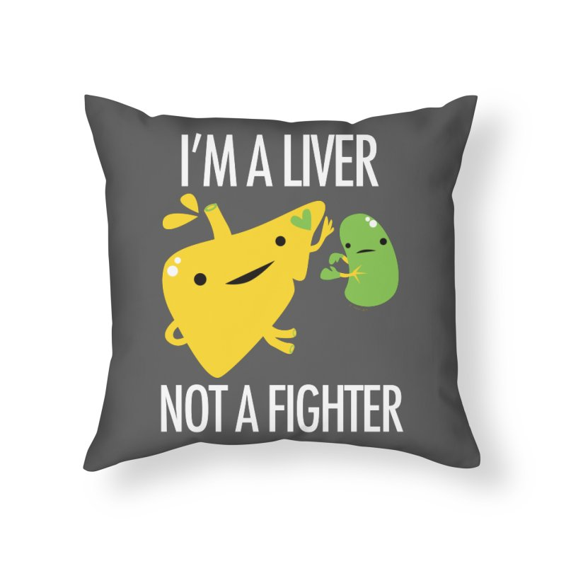 I'm a Liver Not a Fighter Home Throw Pillow by I Heart Guts