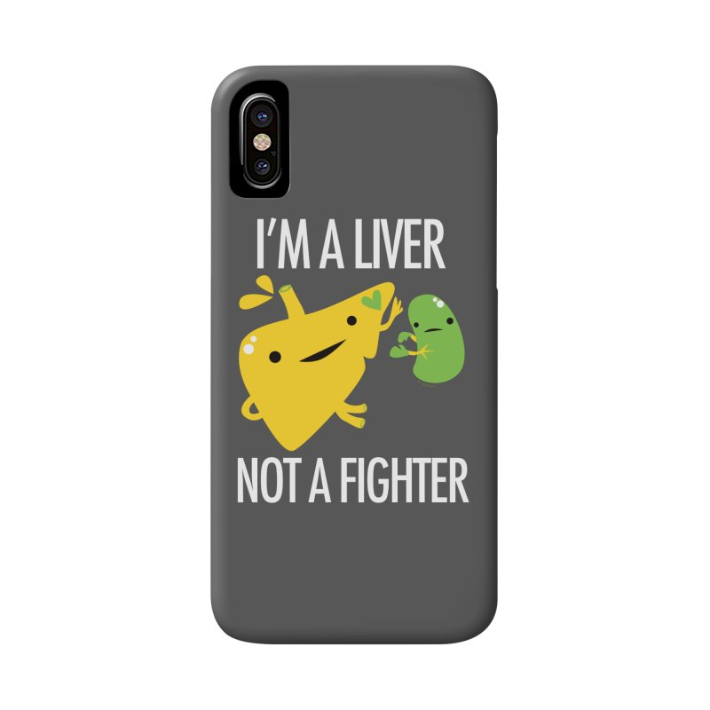 I'm a Liver Not a Fighter Accessories Phone Case by I Heart Guts