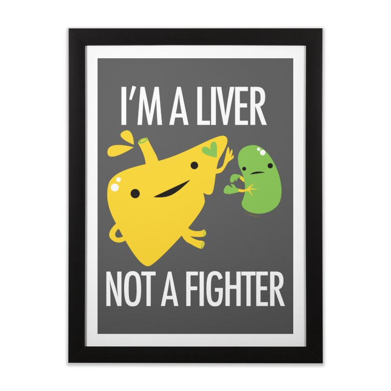 I'm a Liver Not a Fighter Home Framed Fine Art Print by I Heart Guts