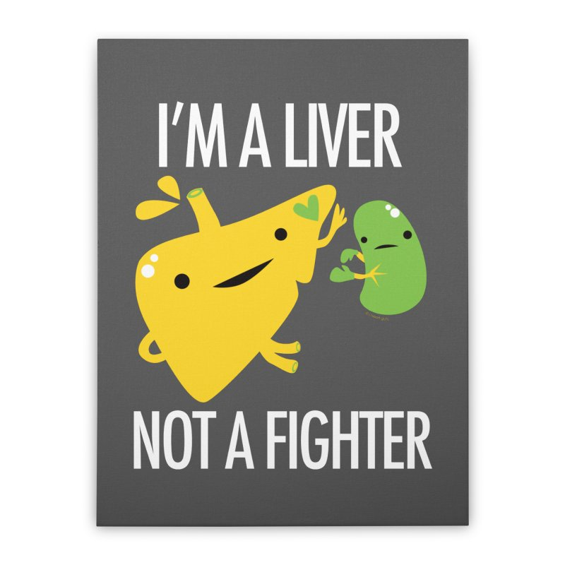 I'm a Liver Not a Fighter Home Stretched Canvas by I Heart Guts