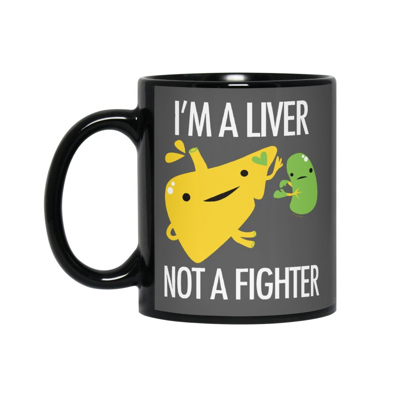I'm a Liver Not a Fighter Accessories Mug by I Heart Guts