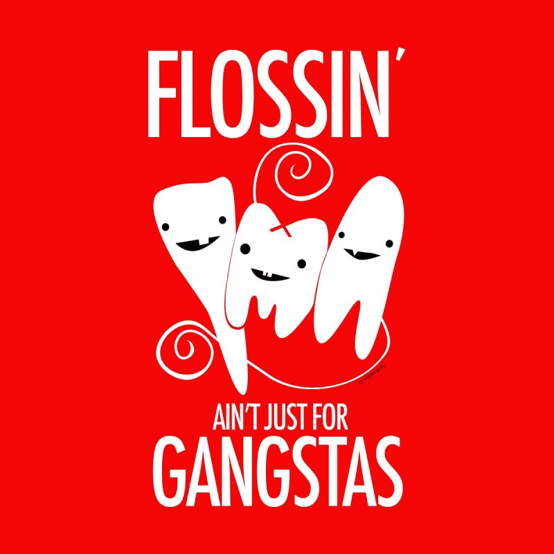 Tooth - Flossin' Ain't Just For Gangstas Women's T-Shirt by I Heart Guts