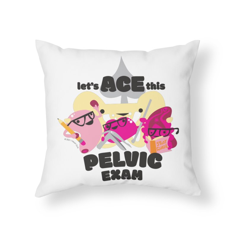 Let's Ace This Pelvic Exam Home Throw Pillow by I Heart Guts