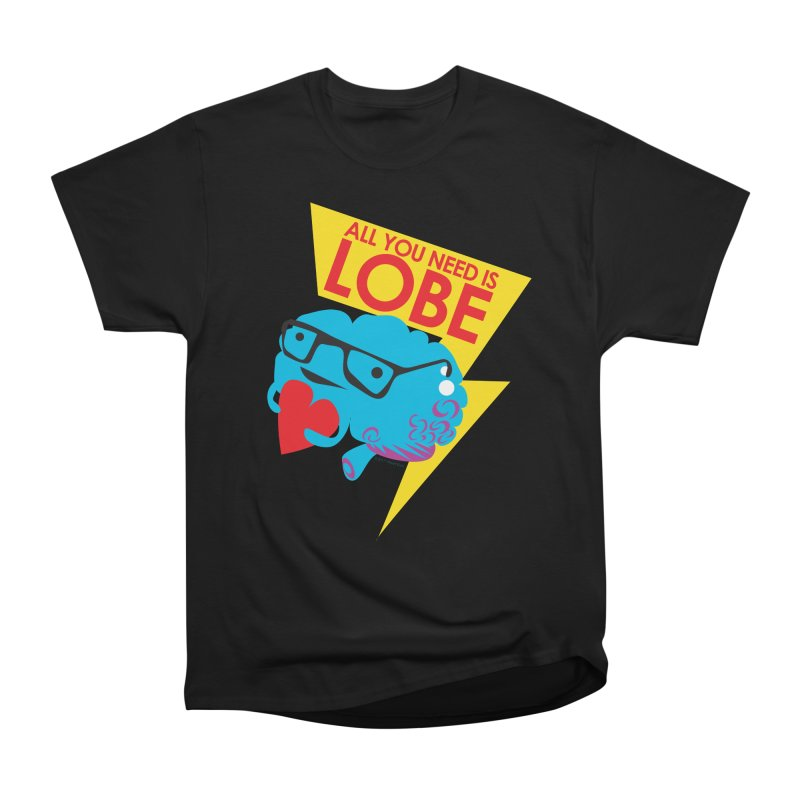 All You Need is Lobe - Brain Women's Classic Unisex T-Shirt by I Heart Guts