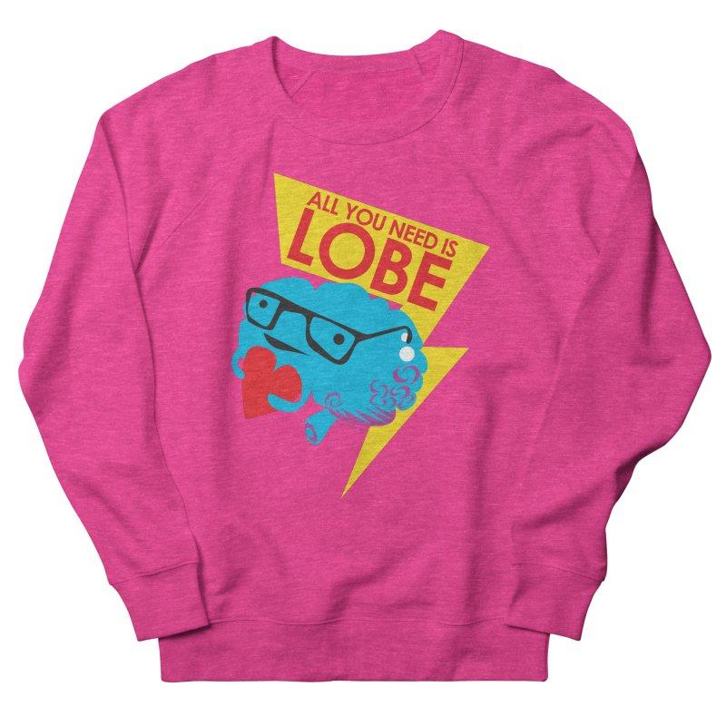 All You Need is Lobe - Brain Women's Sweatshirt by I Heart Guts