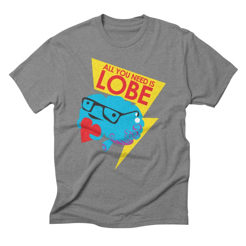 All You Need is Lobe - Brain Men's Triblend T-shirt by I Heart Guts