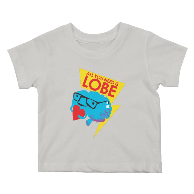 All You Need is Lobe - Brain Kids Baby T-Shirt by I Heart Guts