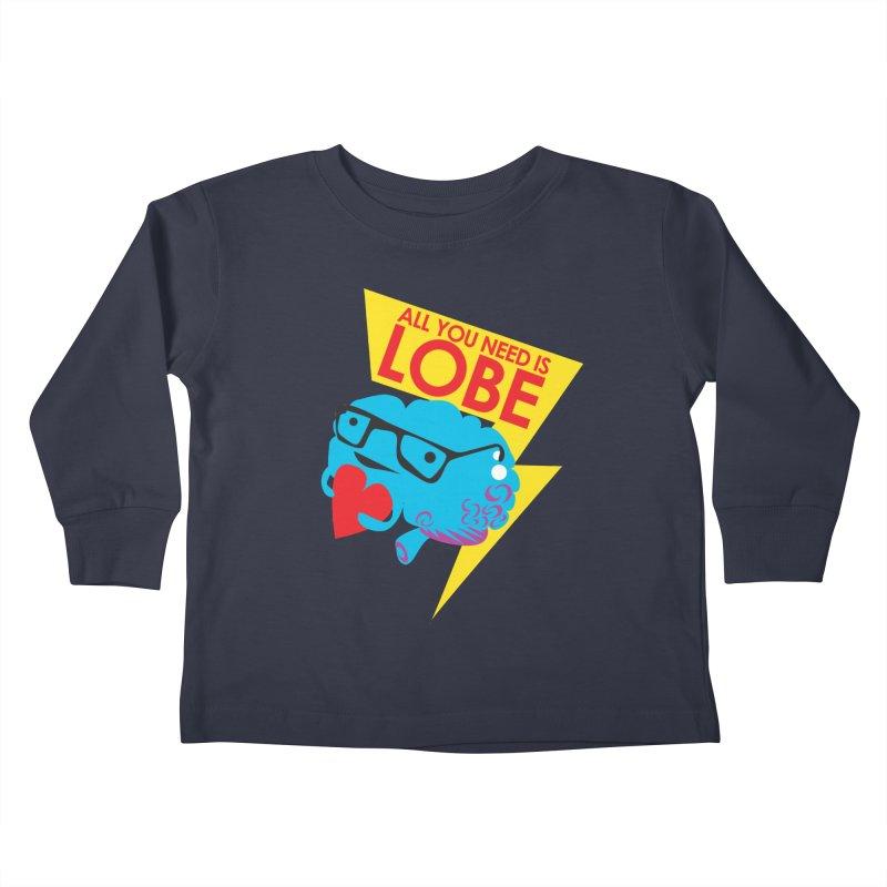 All You Need is Lobe - Brain Kids Toddler Longsleeve T-Shirt by I Heart Guts