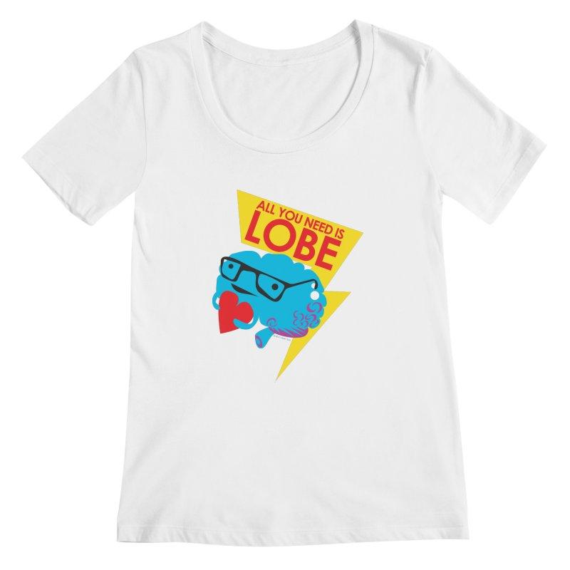 All You Need is Lobe - Brain Women's Scoopneck by I Heart Guts