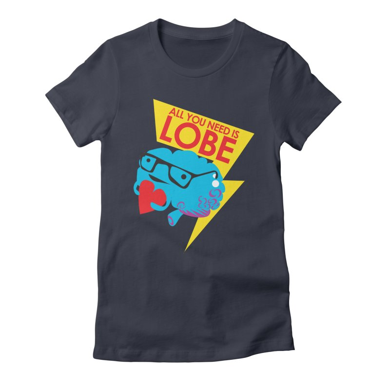 All You Need is Lobe - Brain Women's Fitted T-Shirt by I Heart Guts