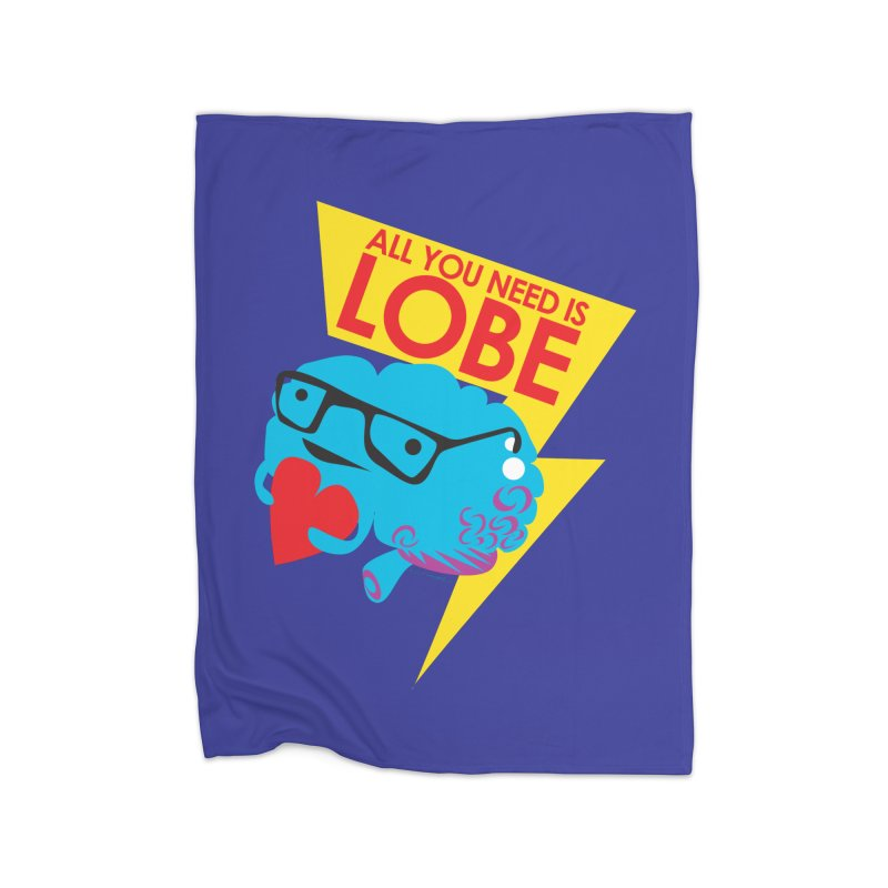 All You Need is Lobe - Brain Home Blanket by I Heart Guts