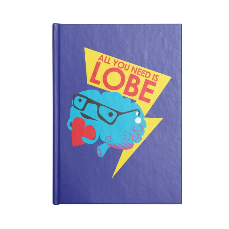 All You Need is Lobe - Brain Accessories Notebook by I Heart Guts
