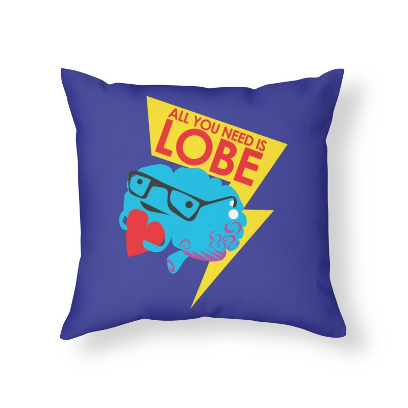 All You Need is Lobe - Brain Home Throw Pillow by I Heart Guts