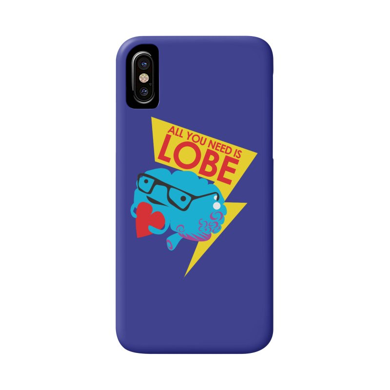 All You Need is Lobe - Brain Accessories Phone Case by I Heart Guts
