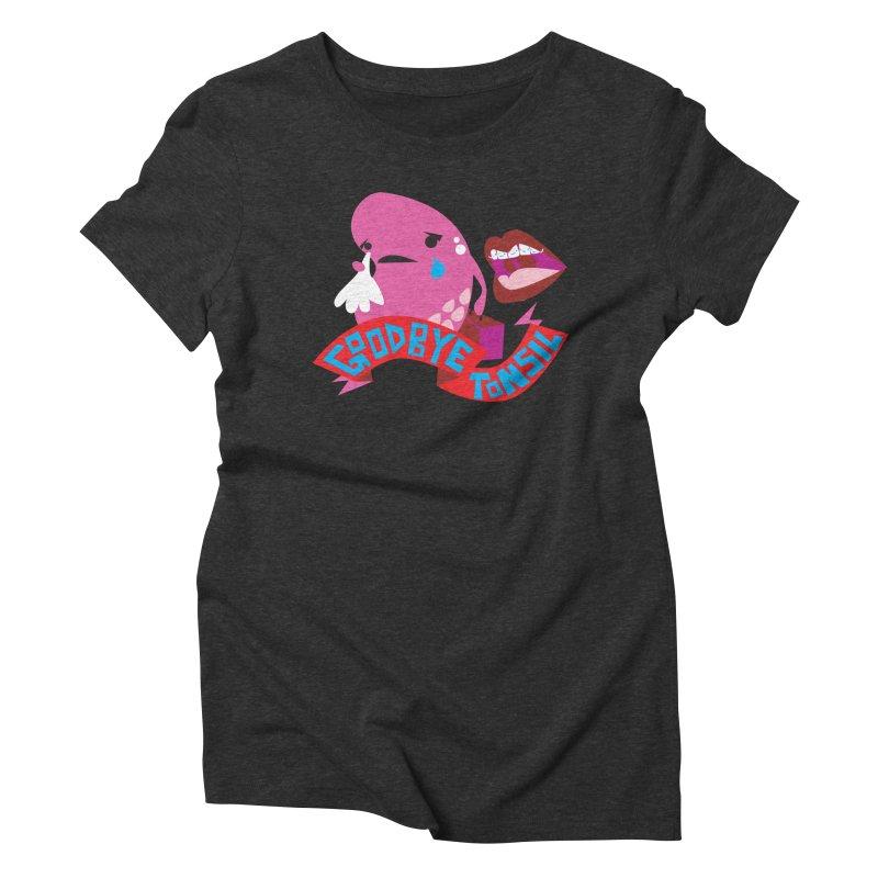 Tonsil Goodbye Women's Triblend T-Shirt by I Heart Guts