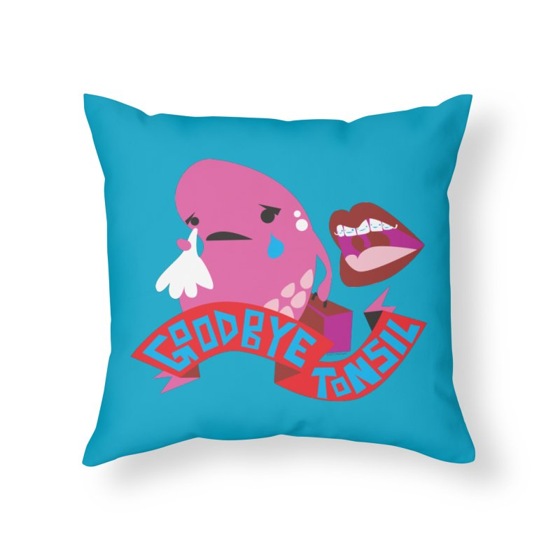 Tonsil Goodbye Home Throw Pillow by I Heart Guts