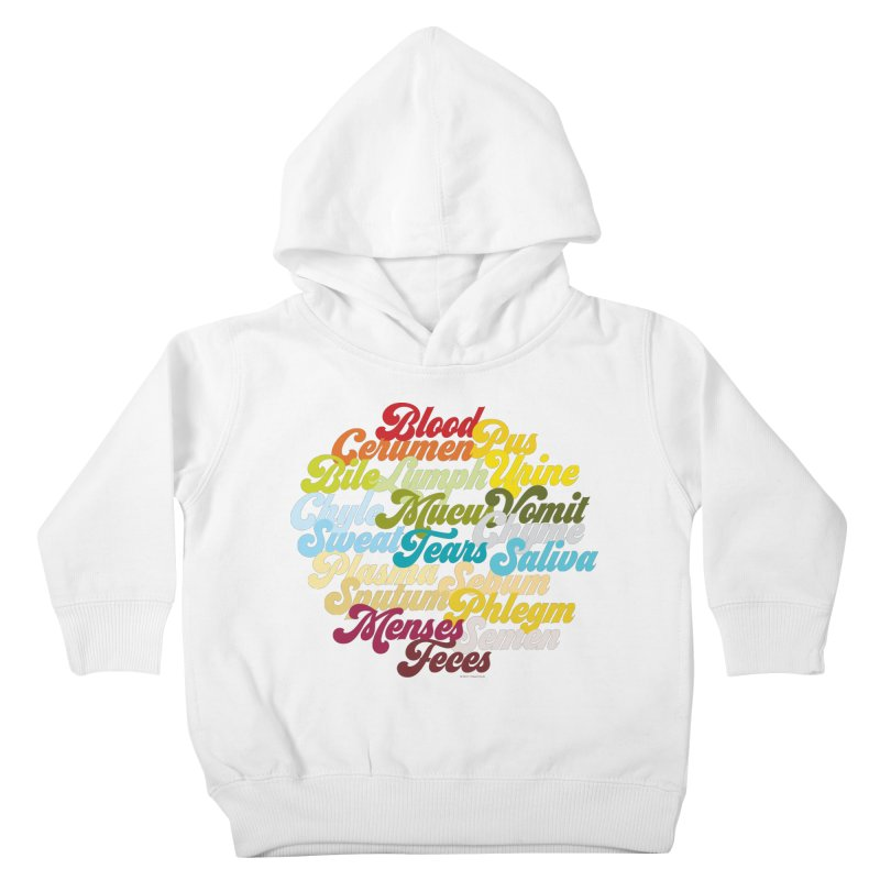 Precious Bodily Fluids Kids Toddler Pullover Hoody by I Heart Guts