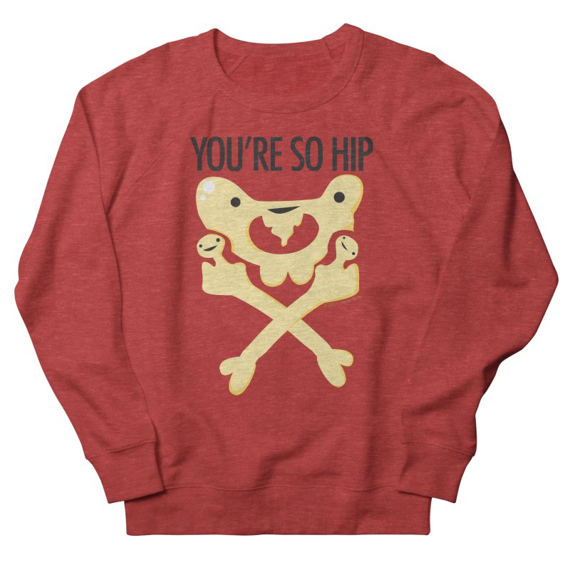 Pelvis - You're So Hip Men's Sweatshirt by I Heart Guts