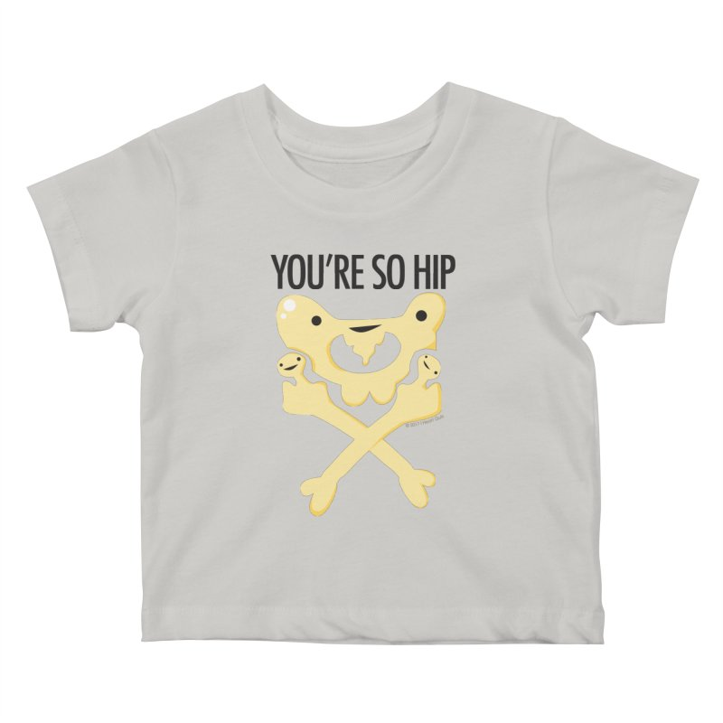 Pelvis - You're So Hip Kids Baby T-Shirt by I Heart Guts