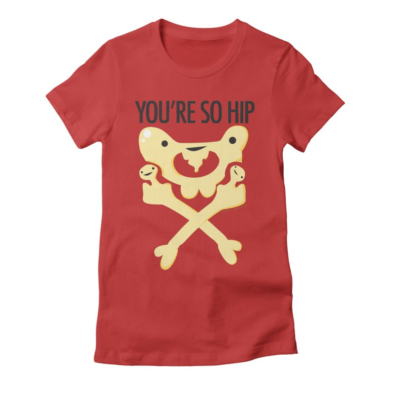 Pelvis - You're So Hip Women's Fitted T-Shirt by I Heart Guts