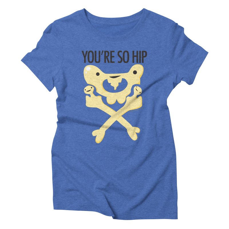 Pelvis - You're So Hip Women's Triblend T-Shirt by I Heart Guts