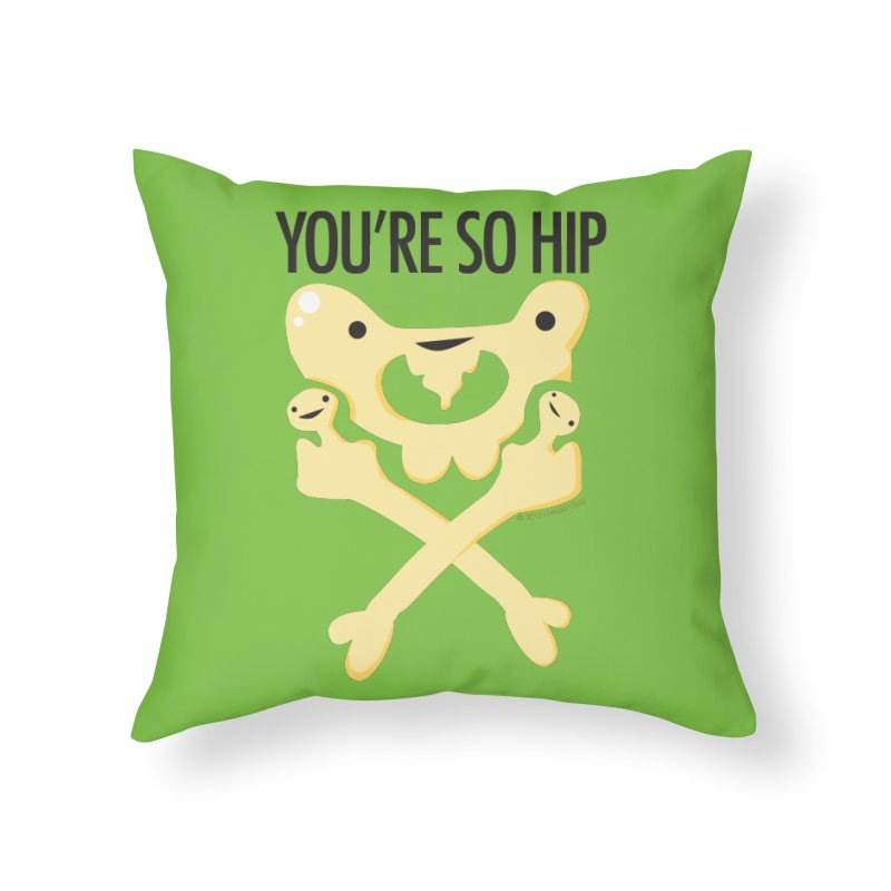 Pelvis - You're So Hip Home Throw Pillow by I Heart Guts