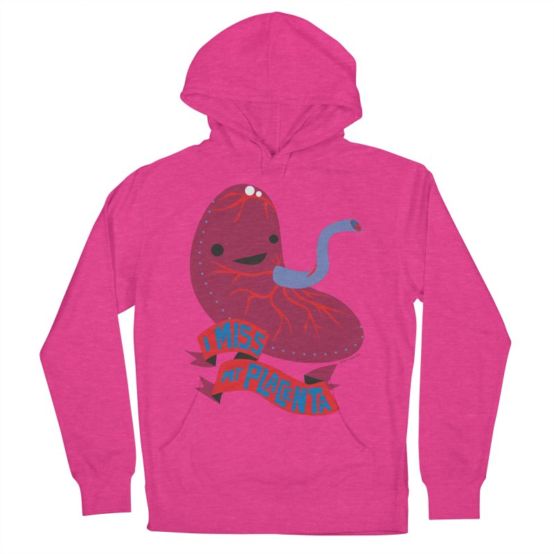 I Miss My Placenta Women's Pullover Hoody by I Heart Guts
