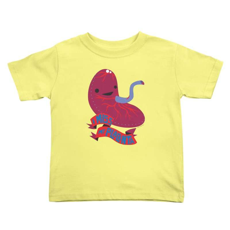 I Miss My Placenta Kids Toddler T-Shirt by I Heart Guts