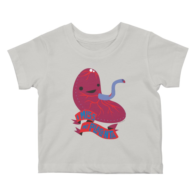 I Miss My Placenta Kids Baby T-Shirt by I Heart Guts