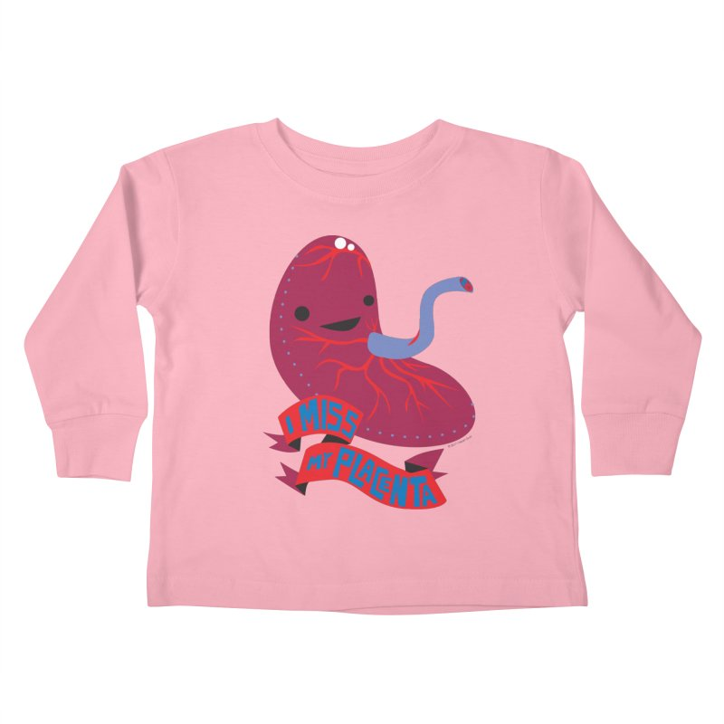 I Miss My Placenta Kids Toddler Longsleeve T-Shirt by I Heart Guts