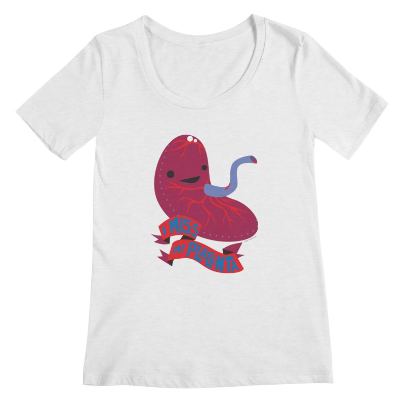 I Miss My Placenta Women's Scoopneck by I Heart Guts