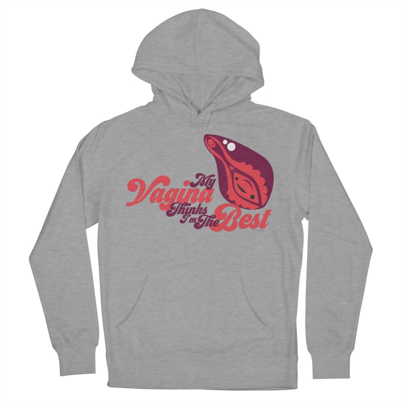 My Vagina Thinks I'm The Best Men's Pullover Hoody by I Heart Guts