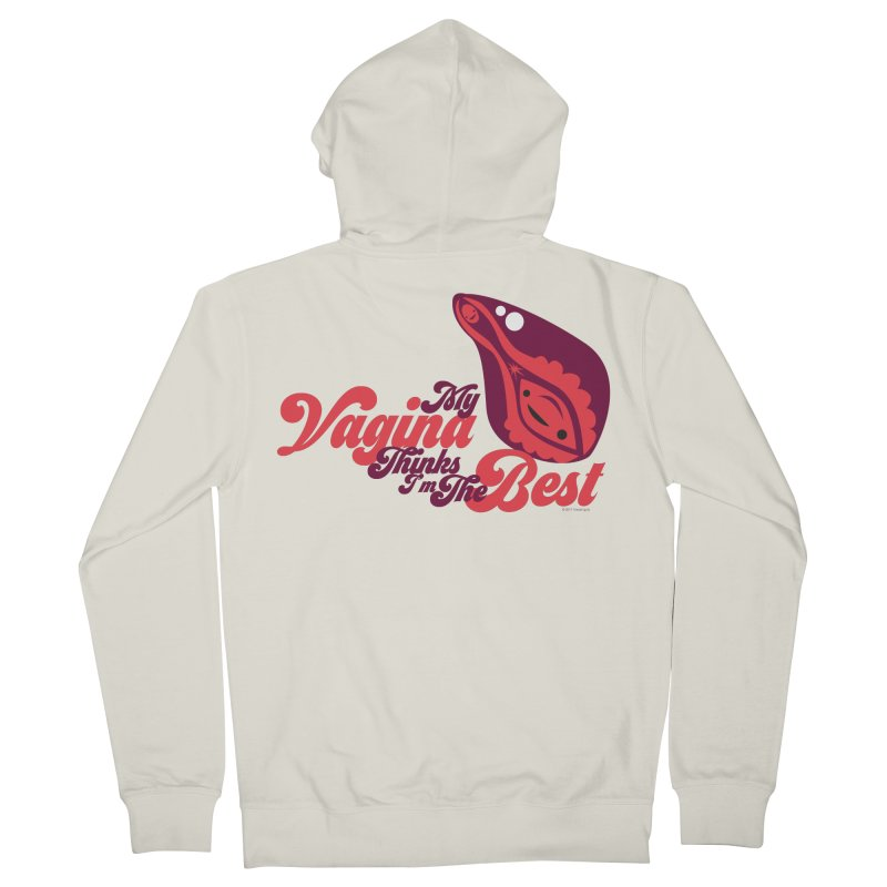 My Vagina Thinks I'm The Best Women's Zip-Up Hoody by I Heart Guts
