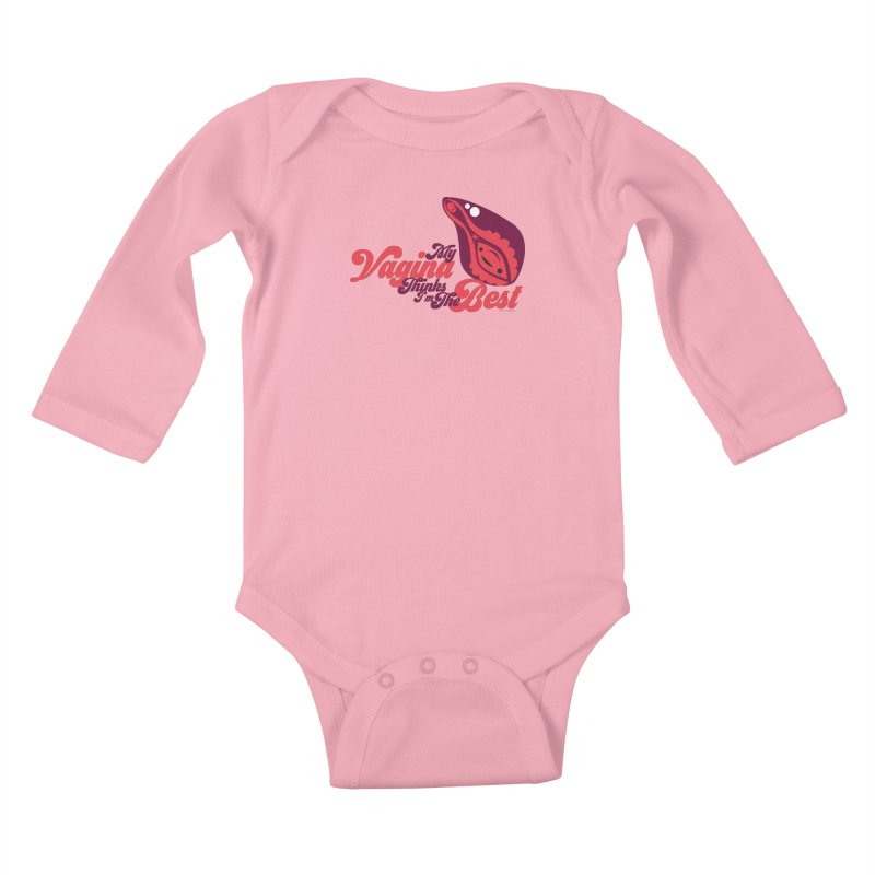 My Vagina Thinks I'm The Best Kids Baby Longsleeve Bodysuit by I Heart Guts