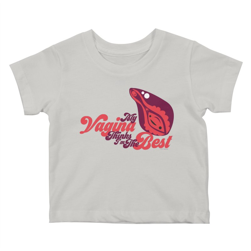 My Vagina Thinks I'm The Best Kids Baby T-Shirt by I Heart Guts