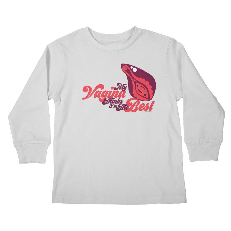 My Vagina Thinks I'm The Best Kids Longsleeve T-Shirt by I Heart Guts