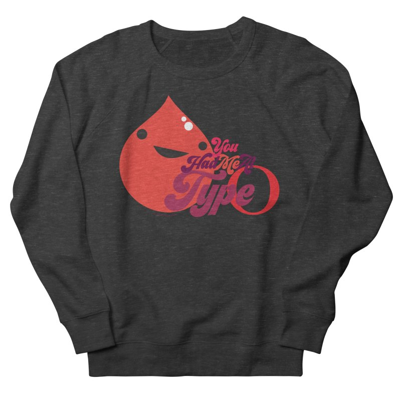 Blood - You Had Me at Type O Women's French Terry Sweatshirt by I Heart Guts