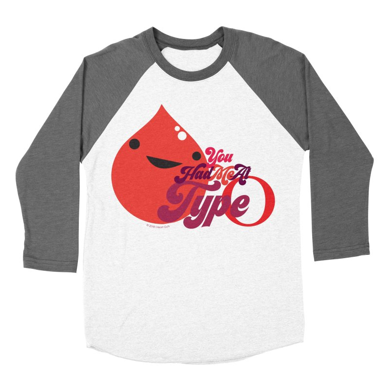 Blood - You Had Me at Type O Women's Baseball Triblend T-Shirt by I Heart Guts