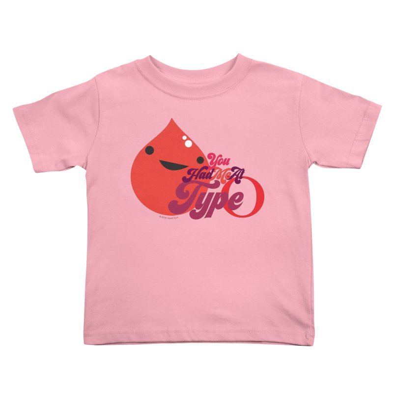 Blood - You Had Me at Type O Kids Toddler T-Shirt by I Heart Guts
