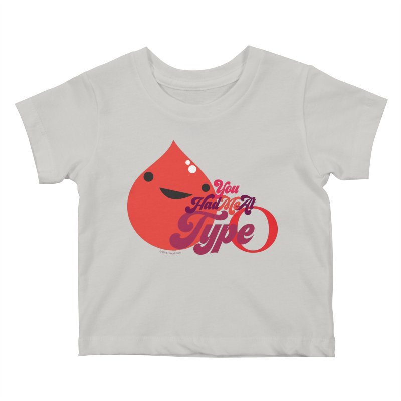 Blood - You Had Me at Type O Kids Baby T-Shirt by I Heart Guts