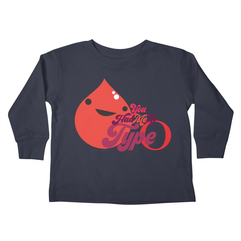 Blood - You Had Me at Type O Kids Toddler Longsleeve T-Shirt by I Heart Guts