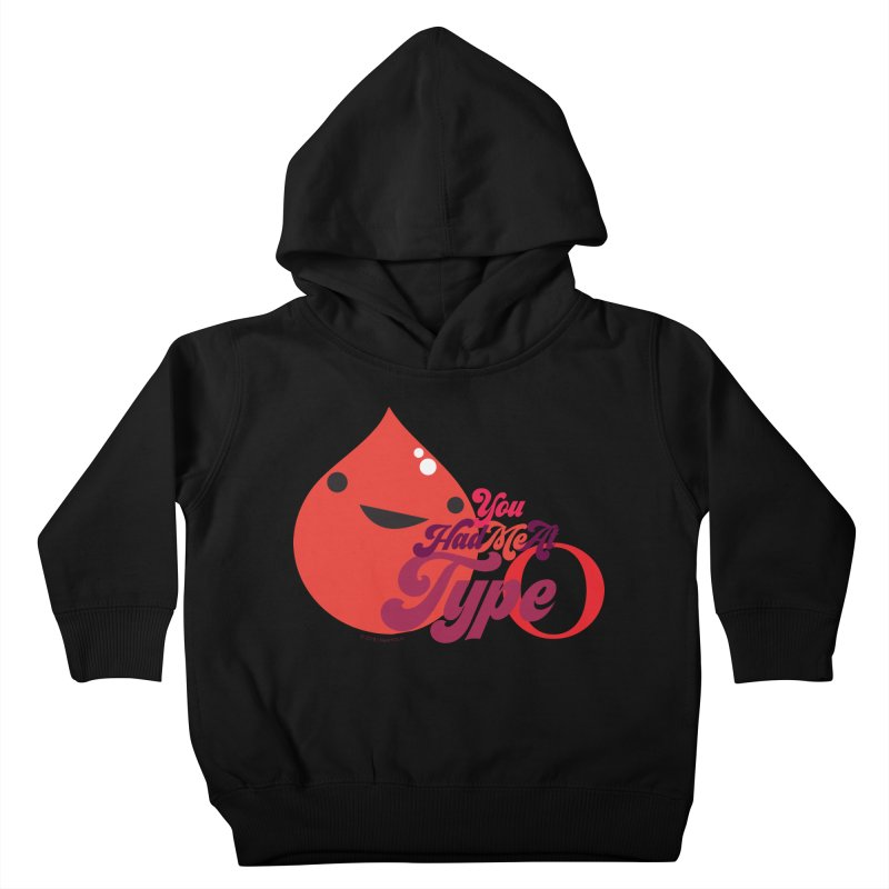 Blood - You Had Me at Type O Kids Toddler Pullover Hoody by I Heart Guts