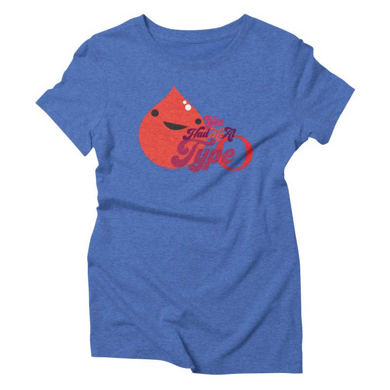 Blood - You Had Me at Type O Women's Triblend T-Shirt by I Heart Guts