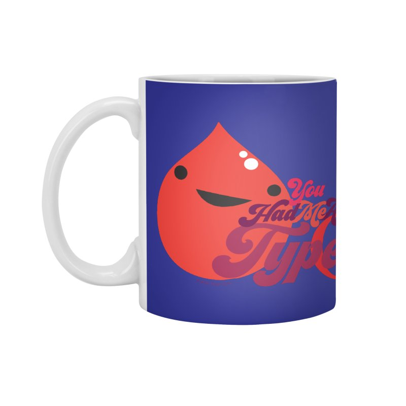 Blood - You Had Me at Type O Accessories Mug by I Heart Guts