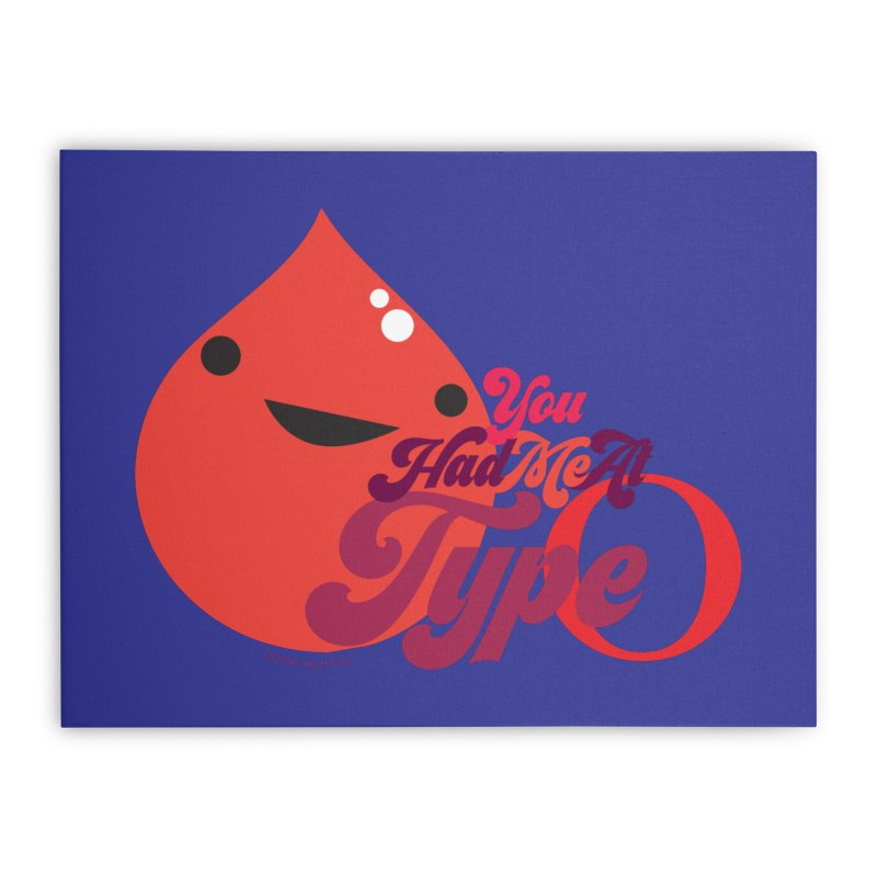Blood - You Had Me at Type O Home Stretched Canvas by I Heart Guts