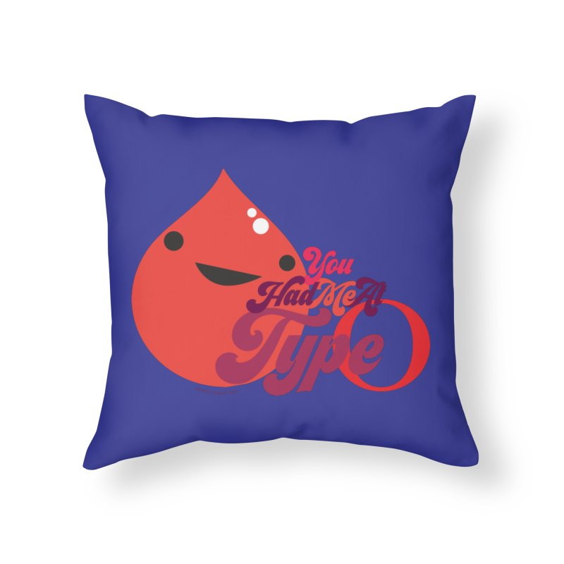 Blood - You Had Me at Type O Home Throw Pillow by I Heart Guts